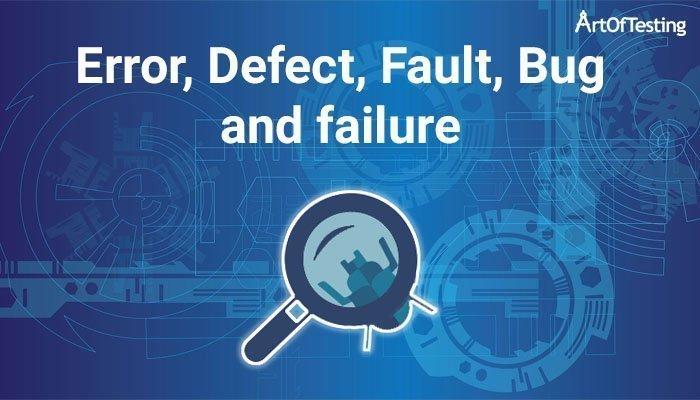 Error, Defect, Fault, Bug and failure