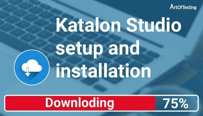 Katalon Studio setup and installation