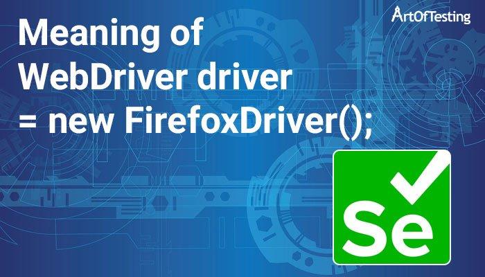 driver = new FirefoxDriver();