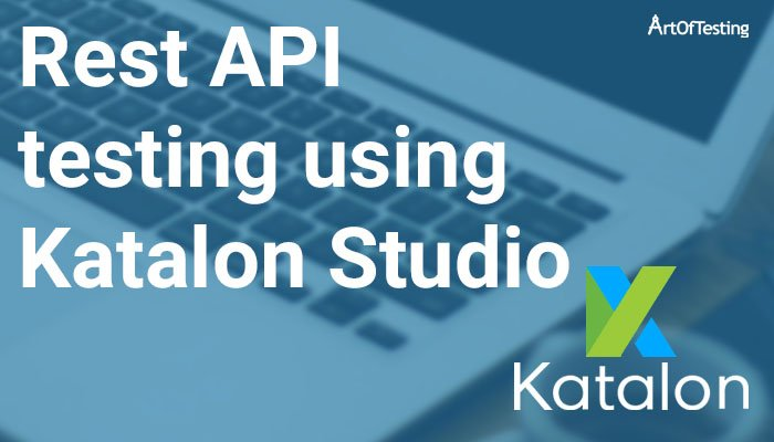 Rest API testing using Katalon Studio