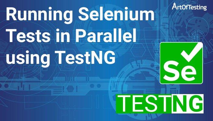 Running Selenium Tests in Parallel using TestNG
