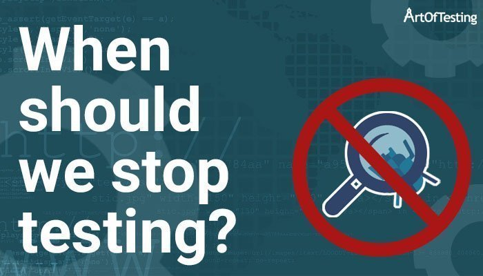 When should we stop testing
