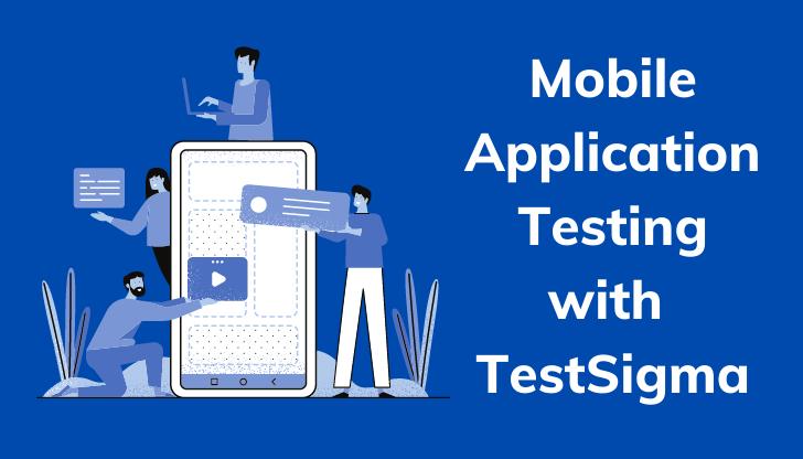 Mobile application testing testsigma